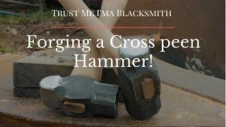 Forging a Cross Peen Hammer! Trust Me I'ma Blacksmith