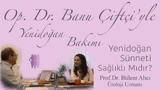 Yenidoğan Sünneti Sağlıklı Mıdır? - Prof.Dr. Bülent Alıcı