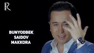 Bunyodbek Saidov - Makkora | Бунёдбек Саидов - Маккора