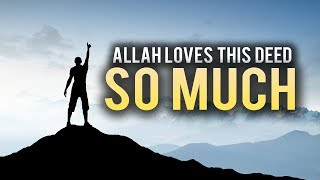ALLAH LOVES THIS DEED SO MUCH!