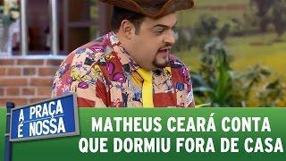 A Praça é Nossa (18/08/16) - Matheus Ceará conta que dormiu fora de casa