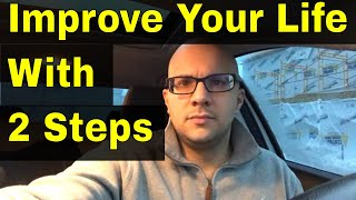 A Simple 2 Step Process For Improving Your Life