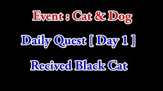 Event : Cat & Dog - Received : Black Cat  [ Day 1 ]