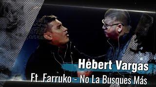 Hebert Vargas Ft. Farruko – No la busques mas [Video Oficial]