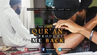 The Qur'an Brought me Back - Inspiring Poetic Islamic Short Film