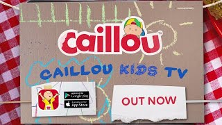 📱 Caillou Kids TV App - OUT NOW!