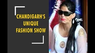 Chandigarh organises fashion show for acid attack survivors