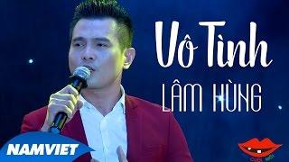 Vô Tình - Lâm Hùng | Liveshow 12 Năm Nụ Cười Mới