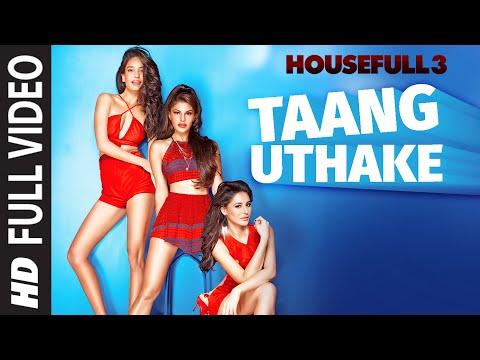 Taang Uthake Full Video Song | HOUSEFULL 3 | T-SERIES