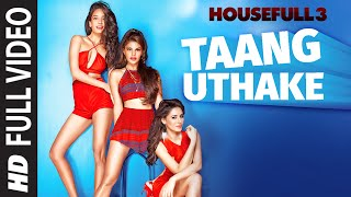 Taang Uthake Full Video Song | HOUSEFULL 3 | T-SERIES