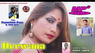 Deewana | Singer- Prameshwar Oraon | New Nagpuri Audio Mp3 Song 2018