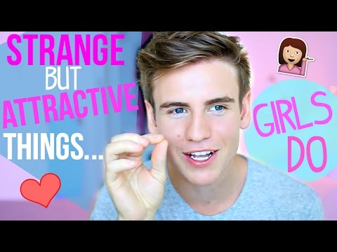 Strange But Attractive Things Girls Do!