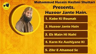 Mohammad Husain Hashmi Shuttari Naat Jukebox | Huzoor Jante Hain