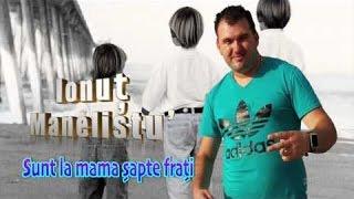 Download Ionut Manelistu - Sunt la mama sapte frati, Pentru Madalin Borcan, Remade 2017