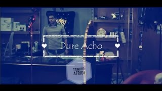 Dure Thako Dure Acho|Tawhid Afridi