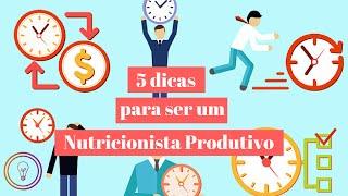 5 dicas para se tornar uma nutricionistas mais produtiva