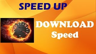 SPEED UP  -Internet Download SPEED by 150% FOR FREE (100% working) 2015