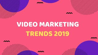 Top Video Marketing Trends To Watch Out For In 2019