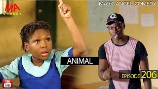 ANIMAL (Mark Angel Comedy) (Episode 206)