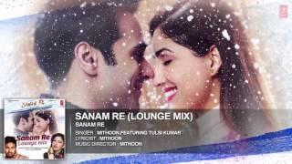 SANAM RE LOUNGE MIX   Sanam Re Movie Song   Tulsi Kumar, Mithoon   Divya Khosla Kumar   T Series