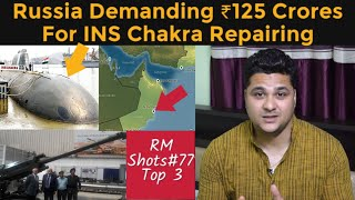 Top 3  Russia Demanding ₹125 crore For INS Chakra Repair, India