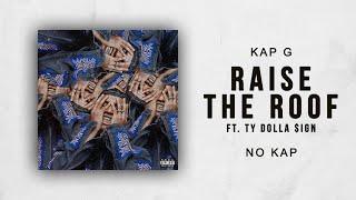 Kap G - Raise the Roof Ft. Ty Dolla $ign (No Kap)