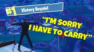 IM SORRY I HAVE TO CARRY - Fortnite: Battle Royale