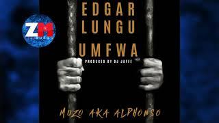 MUZO AKA ALPHONSO - EDGAR LUNGU UMFWA (Audio) |ZEDMUSIC| ZAMBIAN MUSIC 2018