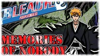 Bleach (S) Abridged: Memories Of Nobody