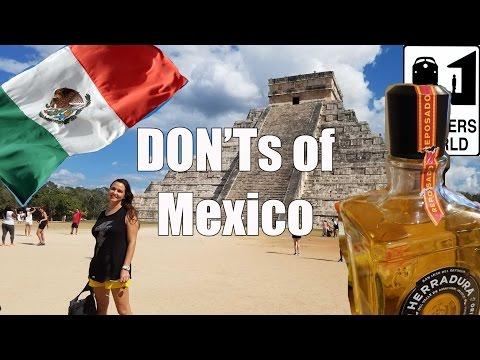 Visit Mexico The DON Ts of Visiting Mexico