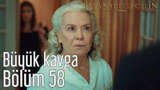 İstanbullu Gelin 58. Bölüm - Büyük Kavga