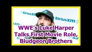 wwe news wrestlemania 34 2018: Luke Harper Talks First Movie Role, Bludgeon Brothers