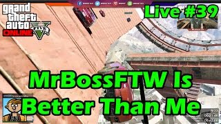 MrBossFTW Is Better Than Me - GTA Live #39