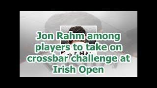 Jon Rahm among players to take on crossbar challenge at Irish Open