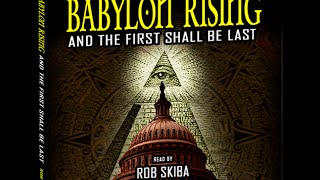 Babylon Rising: And The First Shall Be Last [FULL] (by Rob Skiba) New World Order