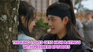 The King Loves Gets High Ratings With Premiere Episodes