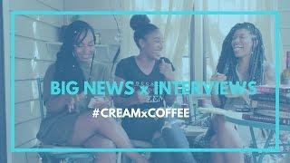 CREAM X COFFEE - BIG News x Interviews!