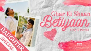 GHAR KI SHAAN BETIYAAN' | Emotional Daughter Songs (Beti) | Vicky D Parekh | Latest 2017