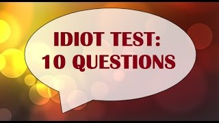 Idiot Test  1: 10 Questions - 90% Fail