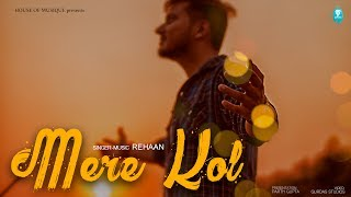 MERE KOL | REHAAN | HOUSE OF MUSIQUE | LATEST PUNJABI SONG 2017