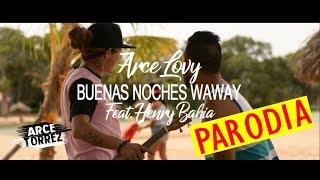 BUENAS NOCHES WAWAY | PARODIA | ARCE TORREZ (ARCELOVY)