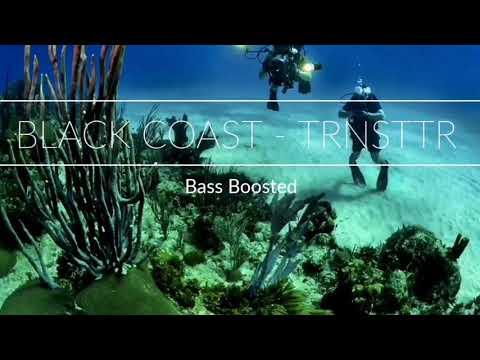 Black Coast - TRNSTTR Bass Boosted