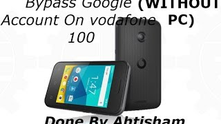 How to bypass google account on vodafone 100