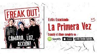 Freak Out - La Primera Vez (TEMA NUEVO)