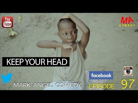 KEEP YOUR HEAD (Mark Angel Comedy) (Episode 97)