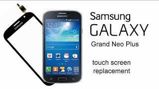 Samsung Galaxy Grand Neo Plus I9060i Touch Screen Replacement
