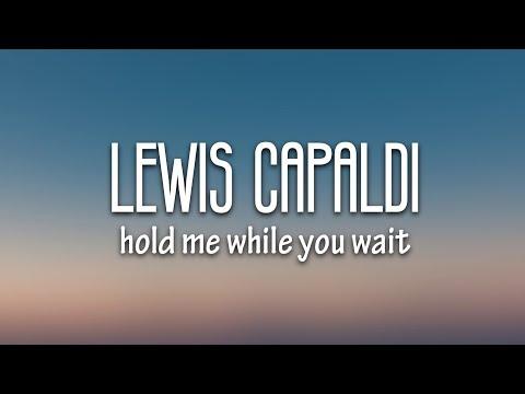 Lewis Capaldi Hold Me While You Wait Lyrics