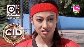Weekly Reliv - CID - 20th Jan  to 26th Jan 2018 - Episode 600 to 605
