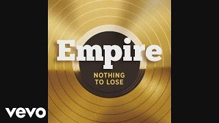 Empire Cast - Nothing To Lose (feat. Terrance Howard and Jussie Smollett) [Audio]