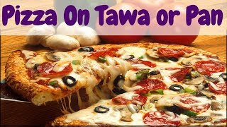 Pizza Recipe | Homemade Quick and Easy Tawa Pizza Recipe without Oven & Yeast Free in Hindi